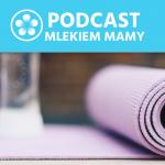 Podcast Mlekiem Mamy #8 – Dbanie ozdrowie fizyczne wdobie pandemii – jak ipoco dbać ociało?