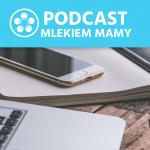 Podcast Mlekiem Mamy #11 – Mlekiem Mamy – słodko – gorzkie początki