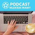 Podcast Mlekiem Mamy #18 – Wsparcie wirtualne kontra rzeczywiste