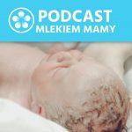 Podcast Mlekiem Mamy #24 – Pierwsze 3 miesiące życia dziecka