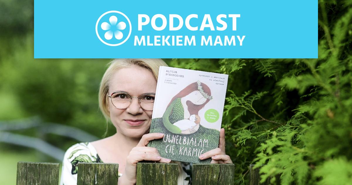 Podcast Mlekiem Mamy #39 – Emocje podczas karmienia piersią – rozmowa zAlicją Podgrodzką
